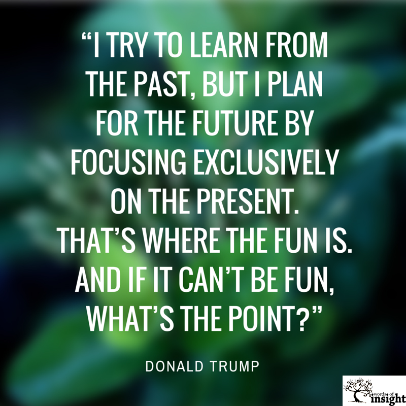 Donald Trump: Focus Exclusively on the Present